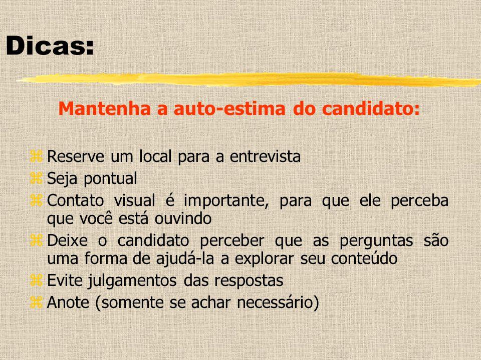 Dicas: Mantenha a auto-estima do candidato: zReserve um local para a entrevista zSeja pontual zContato visual é importante, para que ele perceba que v
