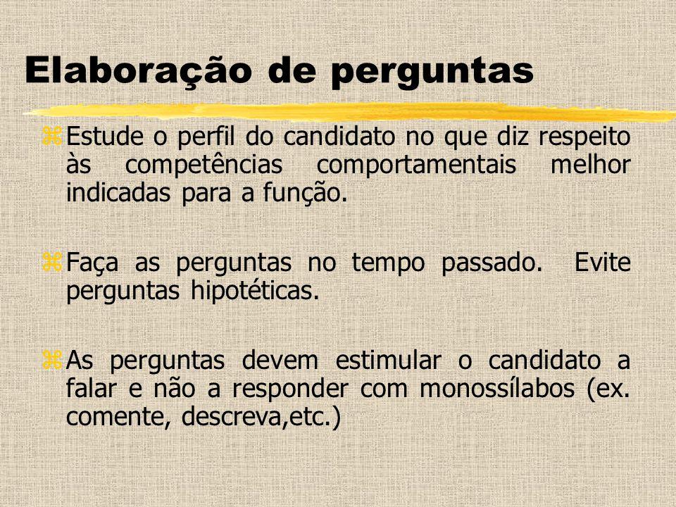 Elaboração de perguntas zEstude o perfil do candidato no que diz respeito às competências comportamentais melhor indicadas para a função. zFaça as per