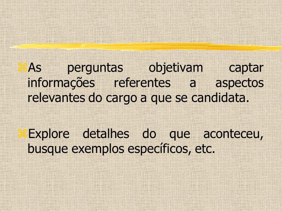 zAs perguntas objetivam captar informações referentes a aspectos relevantes do cargo a que se candidata. zExplore detalhes do que aconteceu, busque ex
