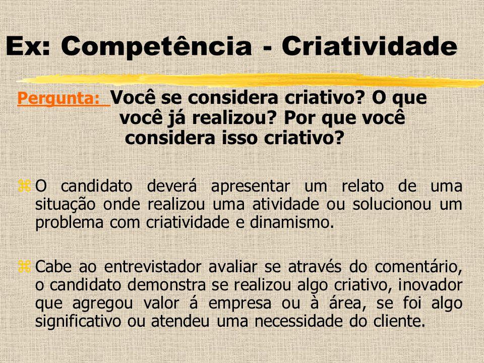 Ex: Competência - Criatividade Pergunta: Você se considera criativo? O que você já realizou? Por que você considera isso criativo? zO candidato deverá