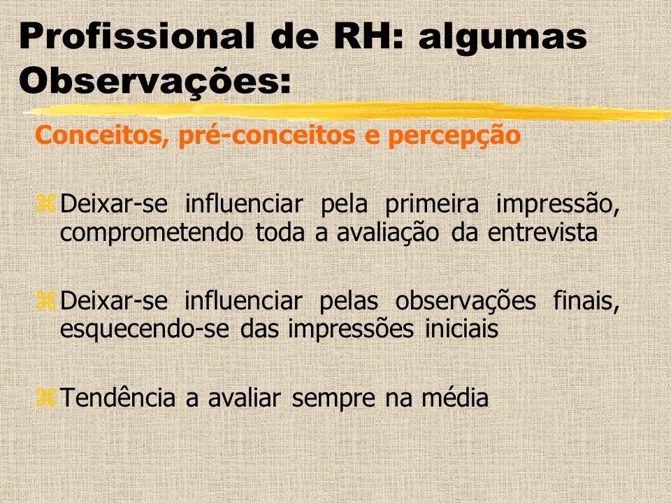 Profissional de RH: algumas Observações: Conceitos, pré-conceitos e percepção zDeixar-se influenciar pela primeira impressão, comprometendo toda a ava