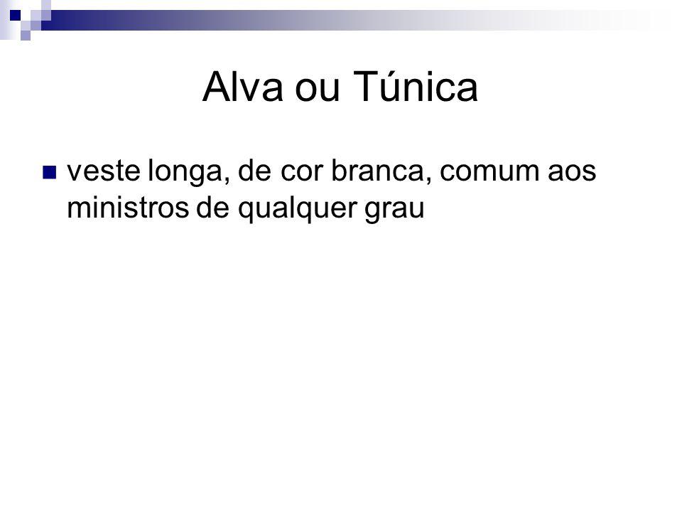Alva ou Túnica veste longa, de cor branca, comum aos ministros de qualquer grau