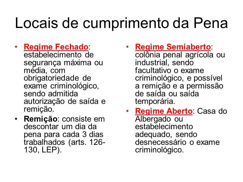 Locais de cumprimento da Pena Regime Fechado: estabelecimento de segurança máxima ou média, com obrigatoriedade de exame criminológico, sendo admitida autorização de saída e remição.