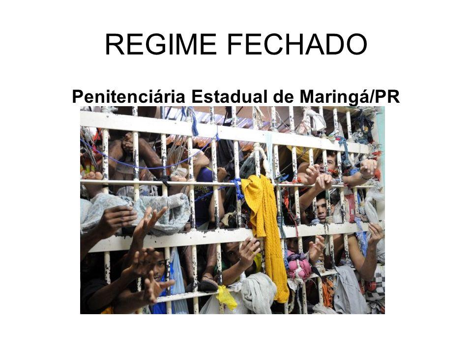 REGIME FECHADO Penitenciária Estadual de Maringá/PR