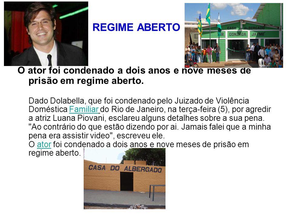 REGIME ABERTO O ator foi condenado a dois anos e nove meses de prisão em regime aberto.