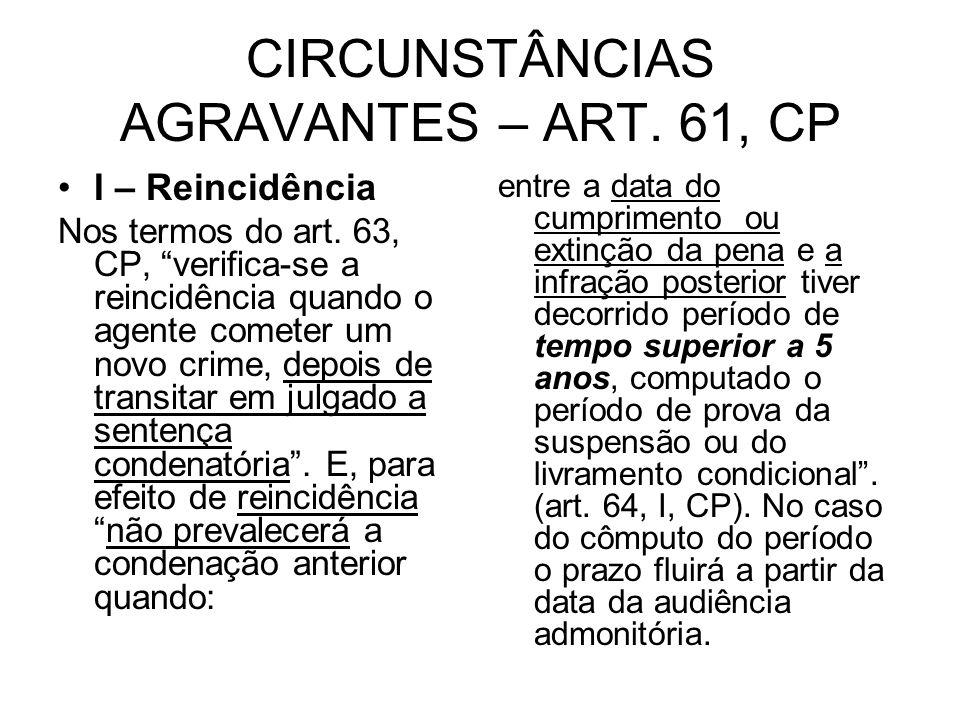 CIRCUNSTÂNCIAS AGRAVANTES – ART.61, CP I – Reincidência Nos termos do art.