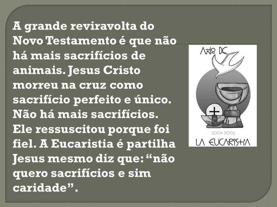 A grande reviravolta do Novo Testamento é que não há mais sacrifícios de animais. Jesus Cristo morreu na cruz como sacrifício perfeito e único. Não há