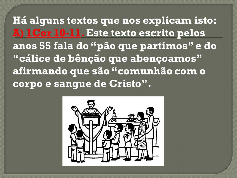 Há alguns textos que nos explicam isto: A) 1Cor 10-11. Este texto escrito pelos anos 55 fala do pão que partimos e do cálice de bênção que abençoamos