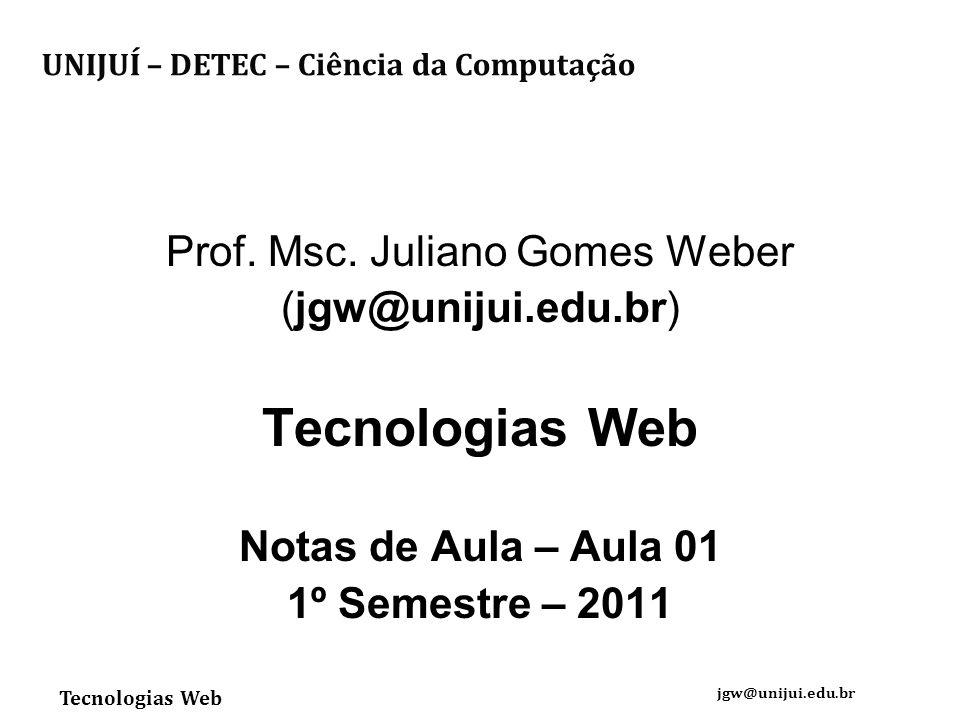 Tecnologias Web jgw@unijui.edu.br Prof.Msc.