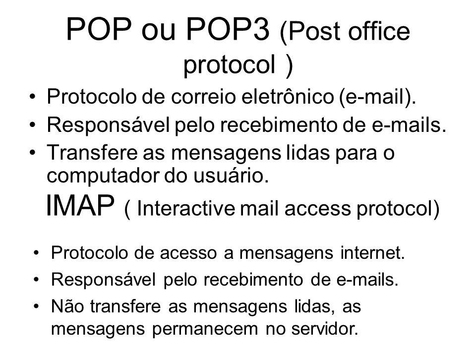POP ou POP3 (Post office protocol ) IMAP ( Interactive mail access protocol) Protocolo de acesso a mensagens internet.