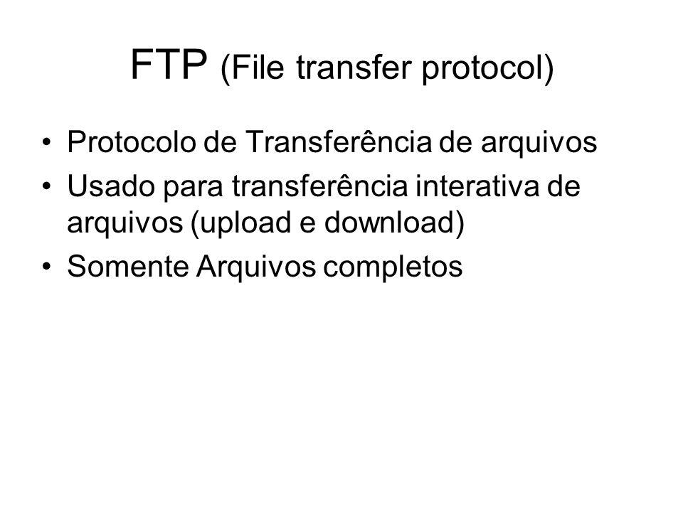 FTP (File transfer protocol) Protocolo de Transferência de arquivos Usado para transferência interativa de arquivos (upload e download) Somente Arquivos completos