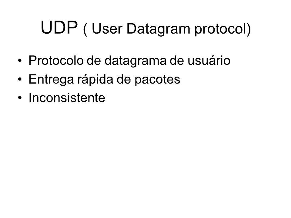 UDP ( User Datagram protocol) Protocolo de datagrama de usuário Entrega rápida de pacotes Inconsistente