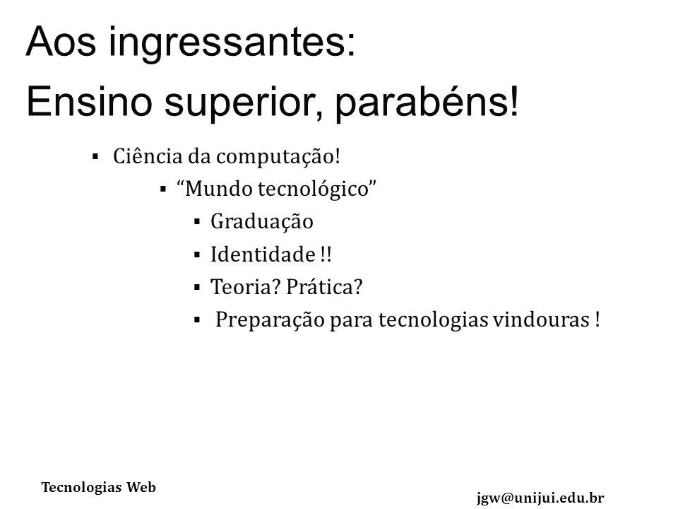 Tecnologias Web jgw@unijui.edu.br Ciência da computação.