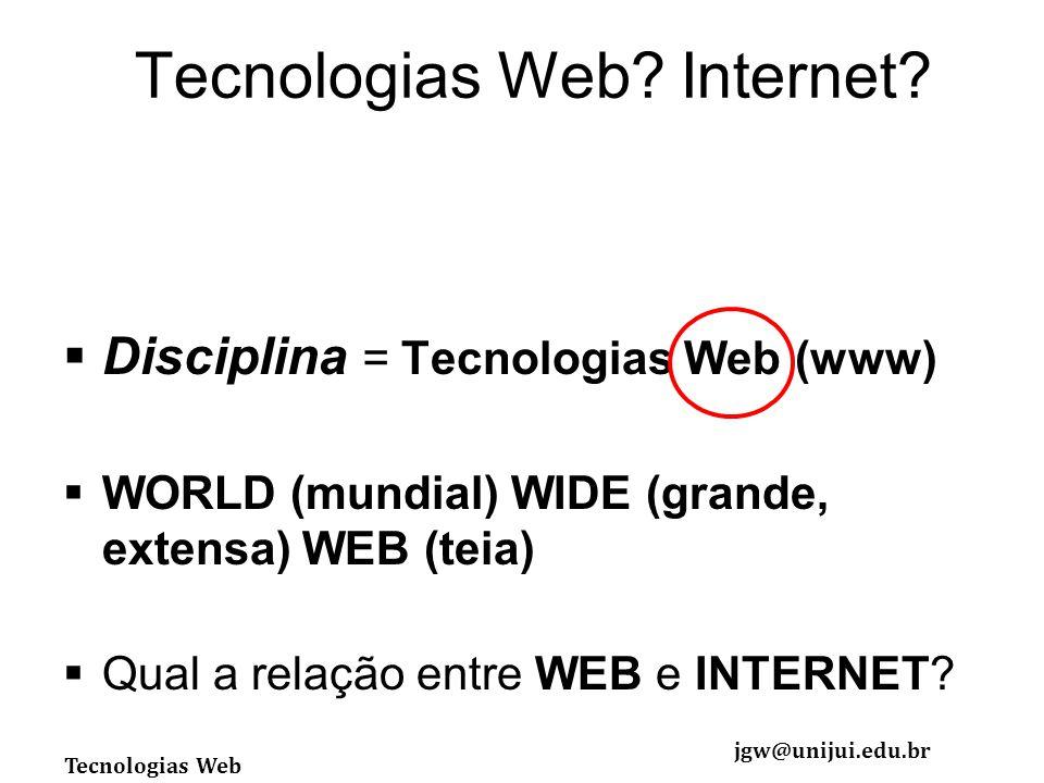 Tecnologias Web jgw@unijui.edu.br Tecnologias Web.