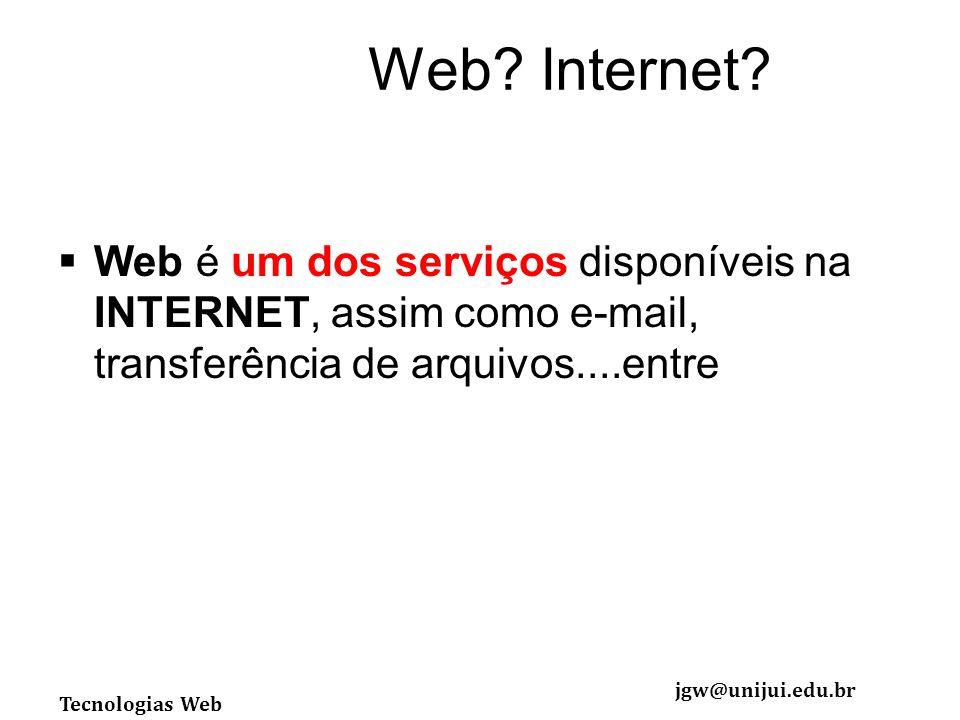 Tecnologias Web jgw@unijui.edu.br Web.Internet.