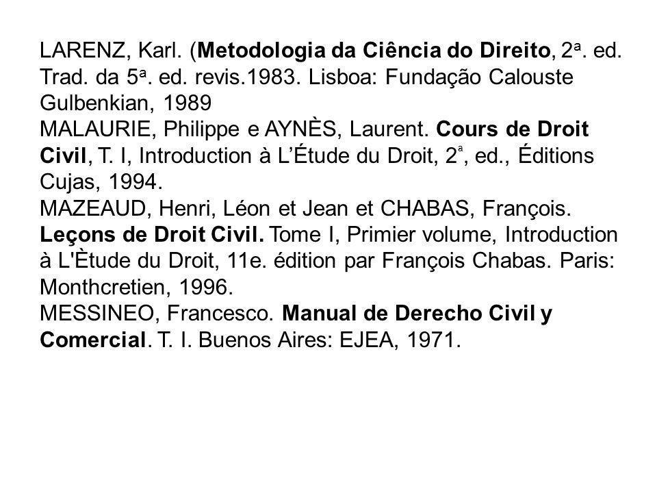 LARENZ, Karl. (Metodologia da Ciência do Direito, 2 a. ed. Trad. da 5 a. ed. revis.1983. Lisboa: Fundação Calouste Gulbenkian, 1989 MALAURIE, Philippe