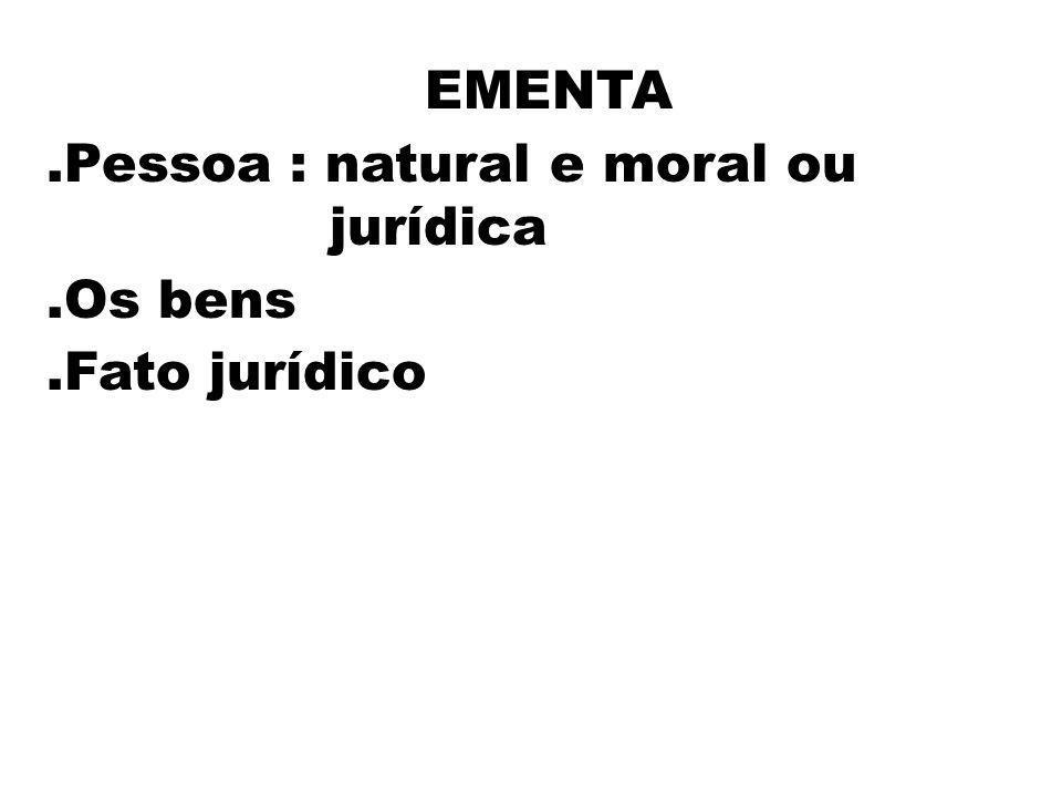 EMENTA.Pessoa : natural e moral ou jurídica.Os bens.Fato jurídico