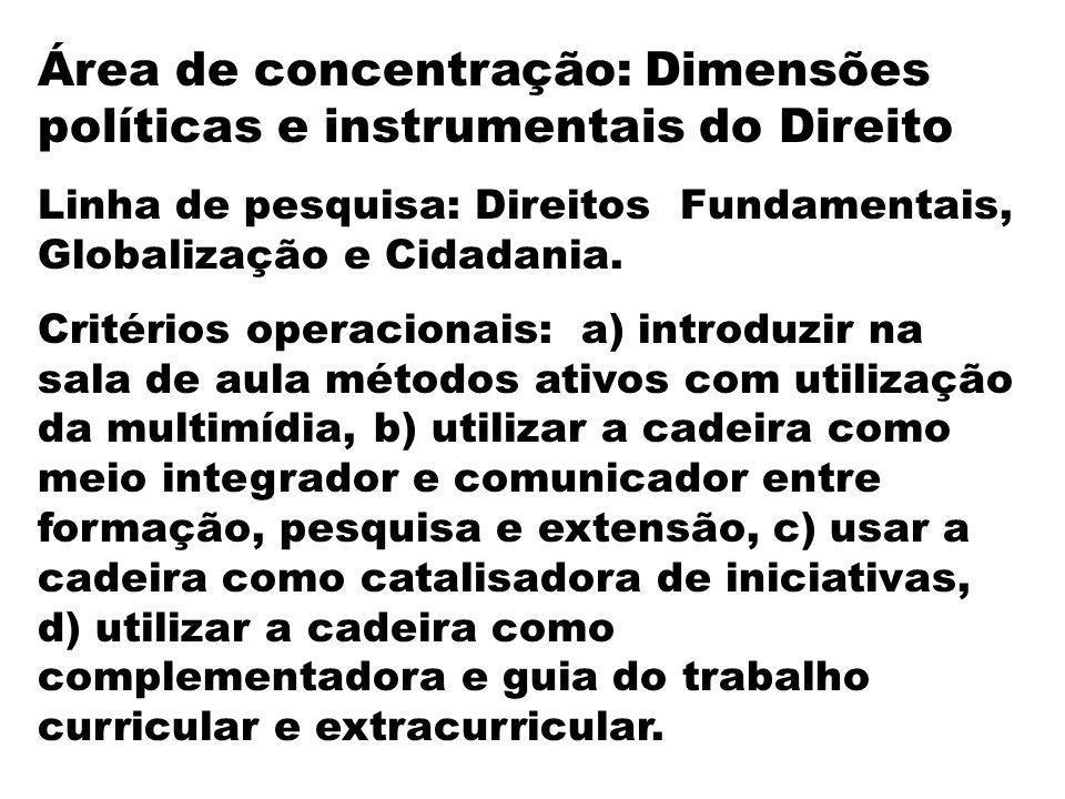Área de concentração: Dimensões políticas e instrumentais do Direito Linha de pesquisa: Direitos Fundamentais, Globalização e Cidadania. Critérios ope