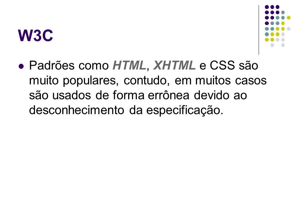 W3C Padrões como HTML, XHTML e CSS são muito populares, contudo, em muitos casos são usados de forma errônea devido ao desconhecimento da especificaçã