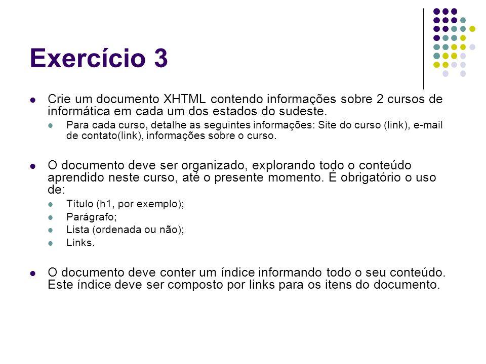 Exercício 3 Crie um documento XHTML contendo informações sobre 2 cursos de informática em cada um dos estados do sudeste.