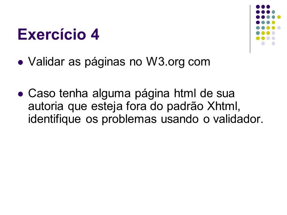 Exercício 4 Validar as páginas no W3.org com Caso tenha alguma página html de sua autoria que esteja fora do padrão Xhtml, identifique os problemas us
