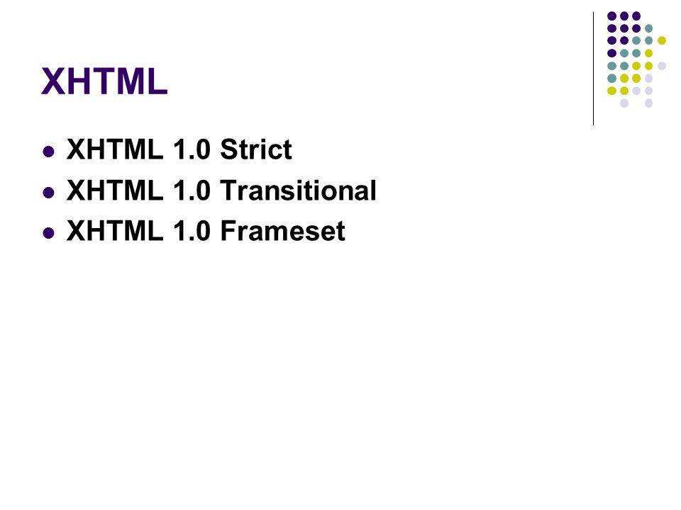 XHTML XHTML 1.0 Strict XHTML 1.0 Transitional XHTML 1.0 Frameset