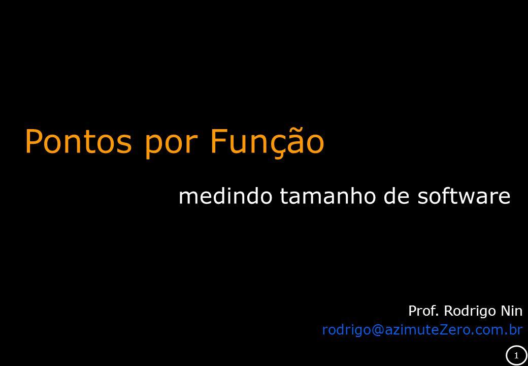 1 Pontos por Função medindo tamanho de software Prof. Rodrigo Nin rodrigo@azimuteZero.com.br