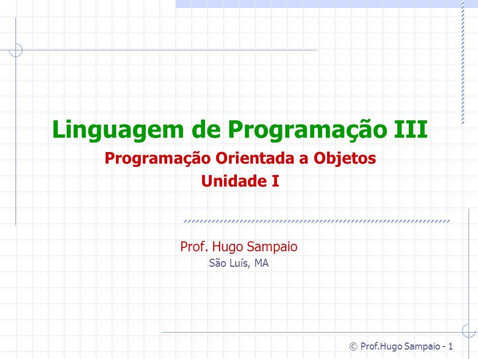 © Prof.Hugo Sampaio - 1 Linguagem de Programação III Programação Orientada a Objetos Unidade I Prof.