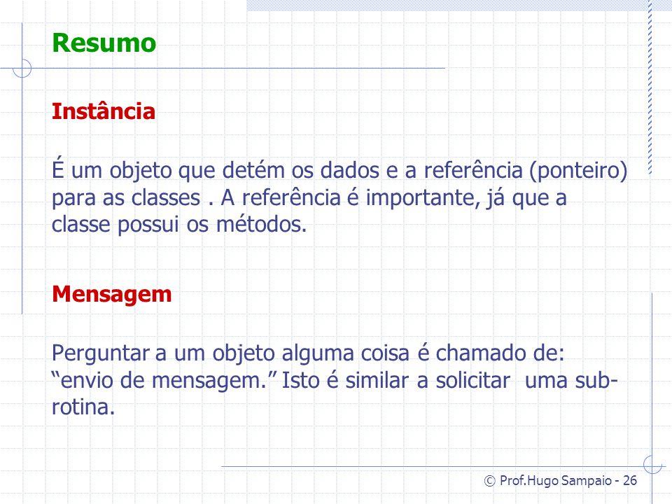 © Prof.Hugo Sampaio - 26 Resumo Instância É um objeto que detém os dados e a referência (ponteiro) para as classes.