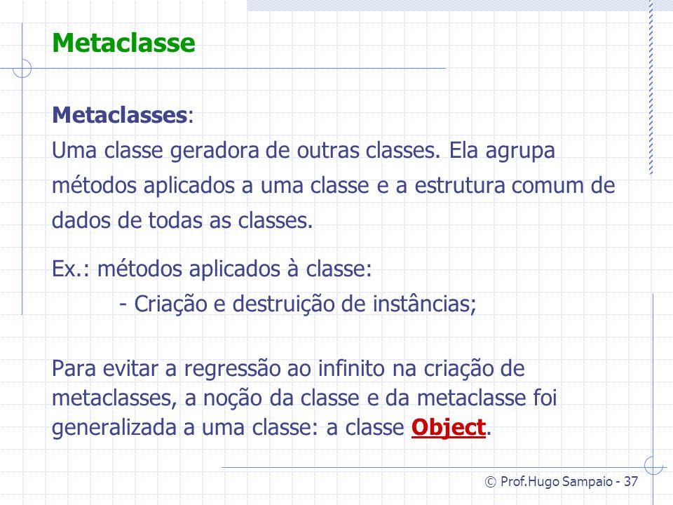 © Prof.Hugo Sampaio - 37 Metaclasse Metaclasses: Uma classe geradora de outras classes.