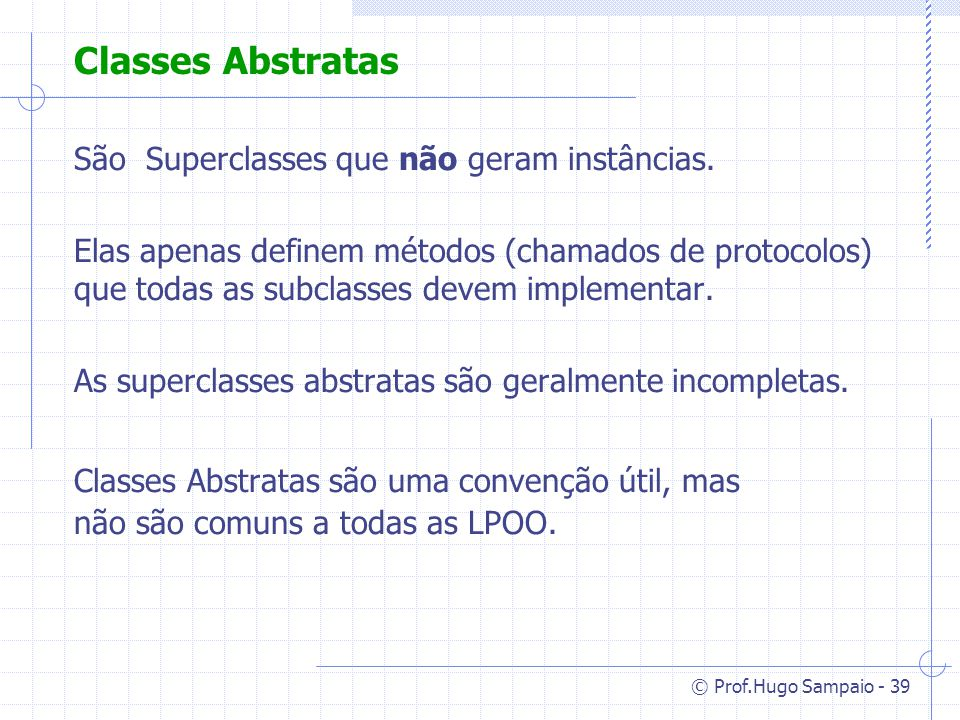 © Prof.Hugo Sampaio - 39 Classes Abstratas São Superclasses que não geram instâncias.
