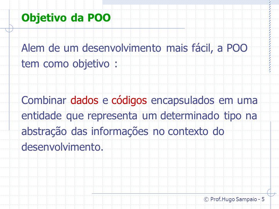 © Prof.Hugo Sampaio - 36 Representação nos Grafos Generalização (entre classes : a herança) - generalização - especialização Instanciação ( entre Objetos e Classes ) - instance-of Agregação (entre objetos) - part-of Gen.