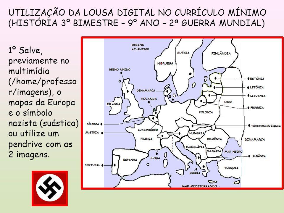 1º Salve, previamente no multimídia (/home/professo r/imagens), o mapas da Europa e o símbolo nazista (suástica) ou utilize um pendrive com as 2 imagens.