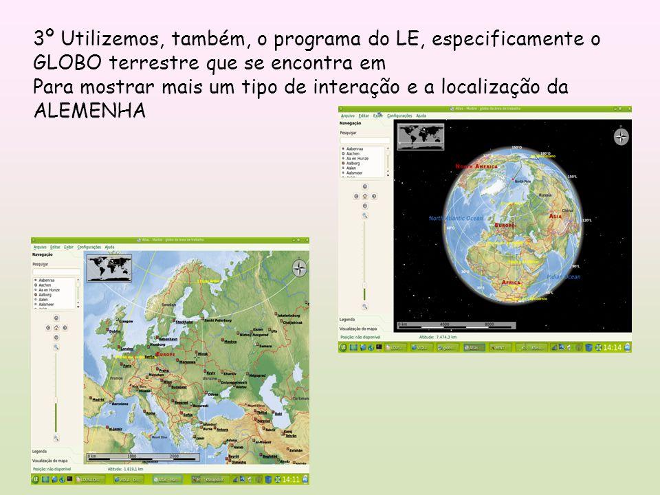 3º Utilizemos, também, o programa do LE, especificamente o GLOBO terrestre que se encontra em Para mostrar mais um tipo de interação e a localização da ALEMENHA
