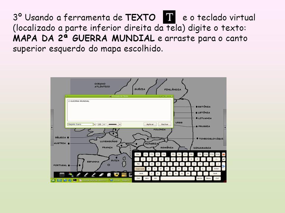3º Usando a ferramenta de TEXTO e o teclado virtual (localizado a parte inferior direita da tela) digite o texto: MAPA DA 2ª GUERRA MUNDIAL e arraste para o canto superior esquerdo do mapa escolhido.