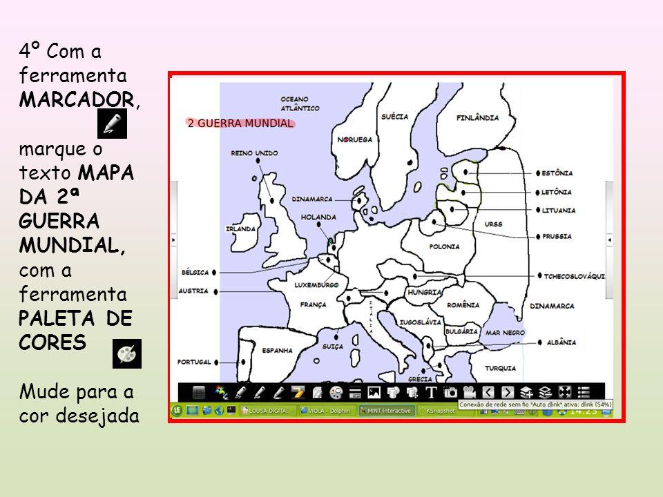 4º Com a ferramenta MARCADOR, marque o texto MAPA DA 2ª GUERRA MUNDIAL, com a ferramenta PALETA DE CORES Mude para a cor desejada