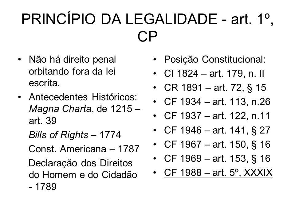 PRINCÍPIO DA LEGALIDADE - art. 1º, CP Não há direito penal orbitando fora da lei escrita. Antecedentes Históricos: Magna Charta, de 1215 – art. 39 Bil