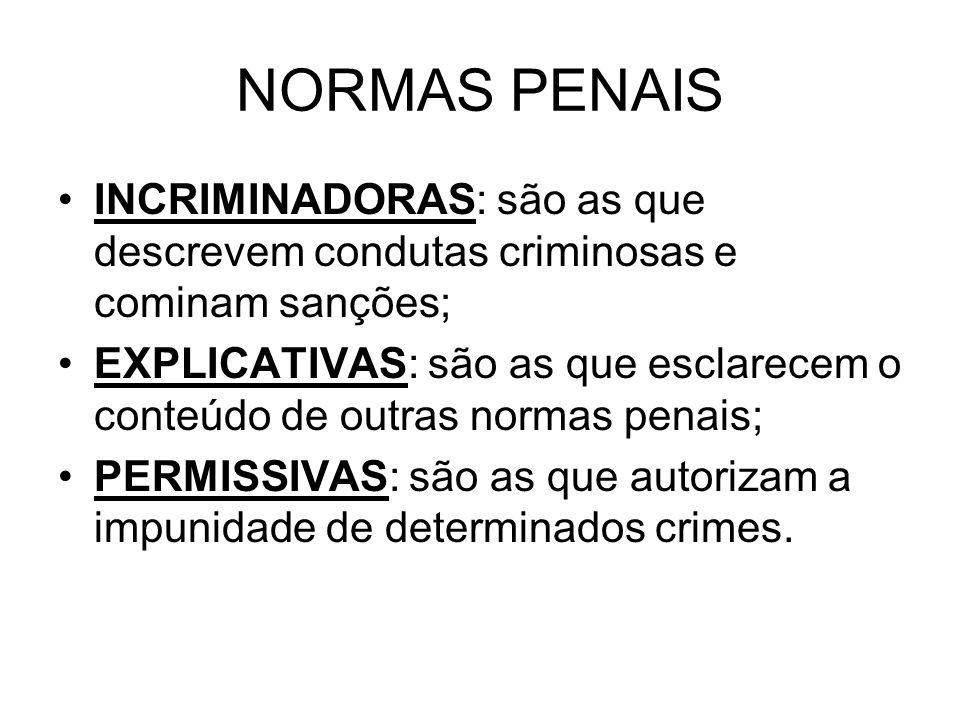 NORMAS PENAIS INCRIMINADORAS: são as que descrevem condutas criminosas e cominam sanções; EXPLICATIVAS: são as que esclarecem o conteúdo de outras nor