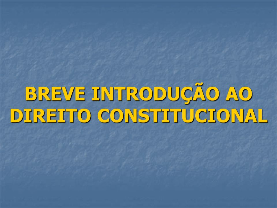 BREVE INTRODUÇÃO AO DIREITO CONSTITUCIONAL