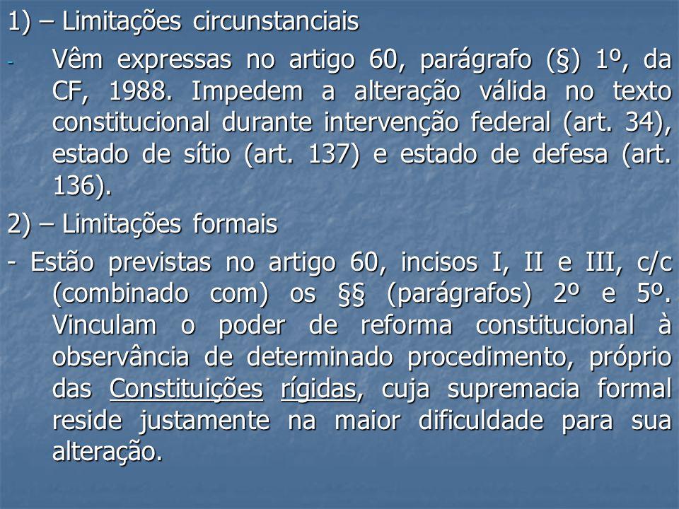 1) – Limitações circunstanciais - Vêm expressas no artigo 60, parágrafo (§) 1º, da CF, 1988.
