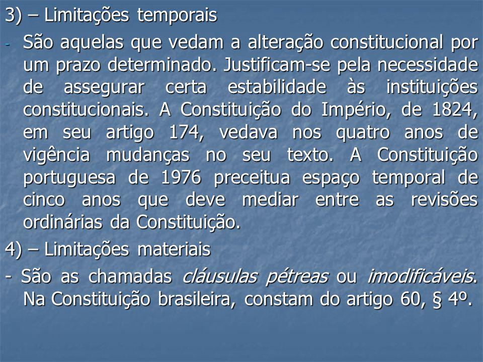 3) – Limitações temporais - São aquelas que vedam a alteração constitucional por um prazo determinado.