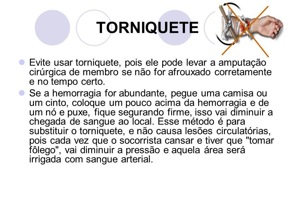 TORNIQUETE Evite usar torniquete, pois ele pode levar a amputação cirúrgica de membro se não for afrouxado corretamente e no tempo certo.