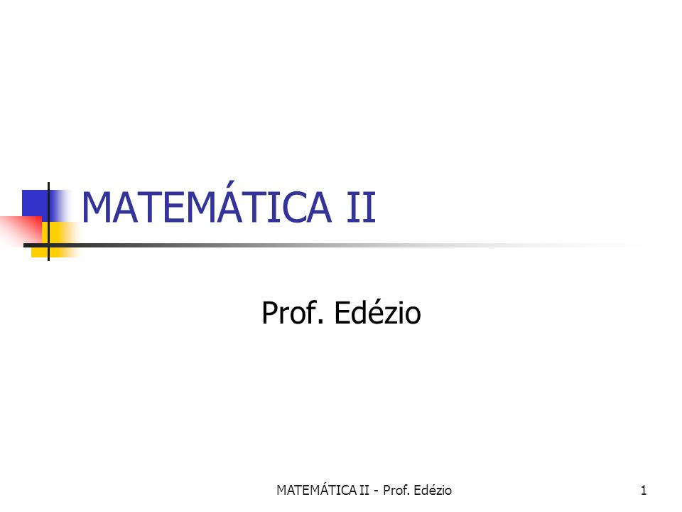 MATEMÁTICA II - Prof. Edézio1 MATEMÁTICA II Prof. Edézio