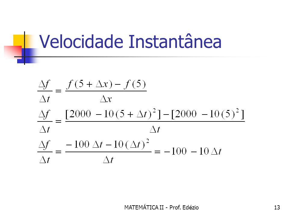 MATEMÁTICA II - Prof. Edézio13 Velocidade Instantânea