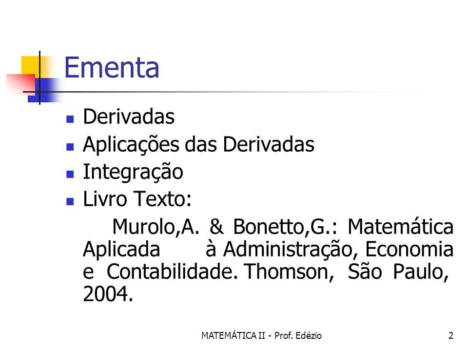 MATEMÁTICA II - Prof.Edézio23 Propriedades Operatórias Se f(x)=k.g(x) então f´(x)=k.g´(x).
