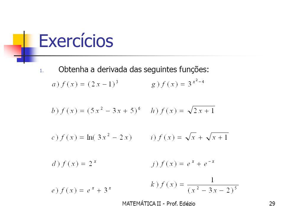 MATEMÁTICA II - Prof. Edézio29 Exercícios 1. Obtenha a derivada das seguintes funções: