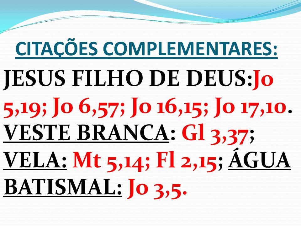 CITAÇÕES COMPLEMENTARES: JESUS FILHO DE DEUS:Jo 5,19; Jo 6,57; Jo 16,15; Jo 17,10.