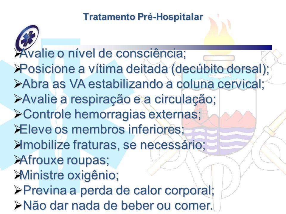 Tratamento Pré-Hospitalar Avalie o nível de consciência; Avalie o nível de consciência; Posicione a vítima deitada (decúbito dorsal); Posicione a víti