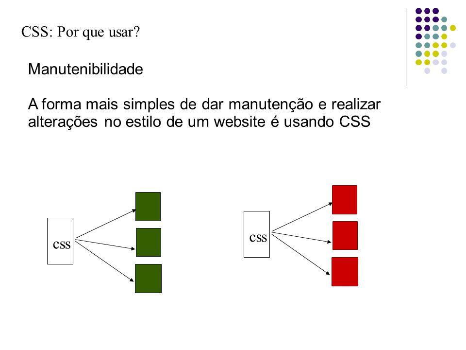 CSS: Por que usar? Manutenibilidade A forma mais simples de dar manutenção e realizar alterações no estilo de um website é usando CSS css