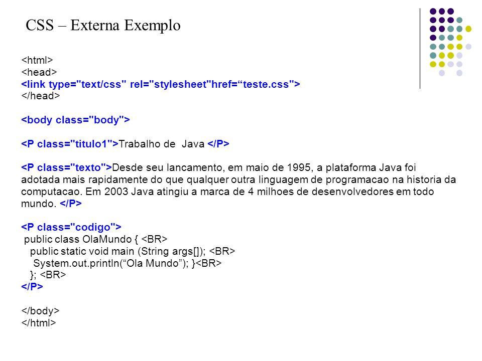 CSS – Externa Exemplo Trabalho de Java Desde seu lancamento, em maio de 1995, a plataforma Java foi adotada mais rapidamente do que qualquer outra lin